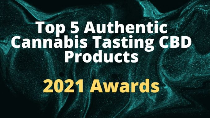 Top 5 Authentic Cannabis Tasting CBD Products – 2021 Awards